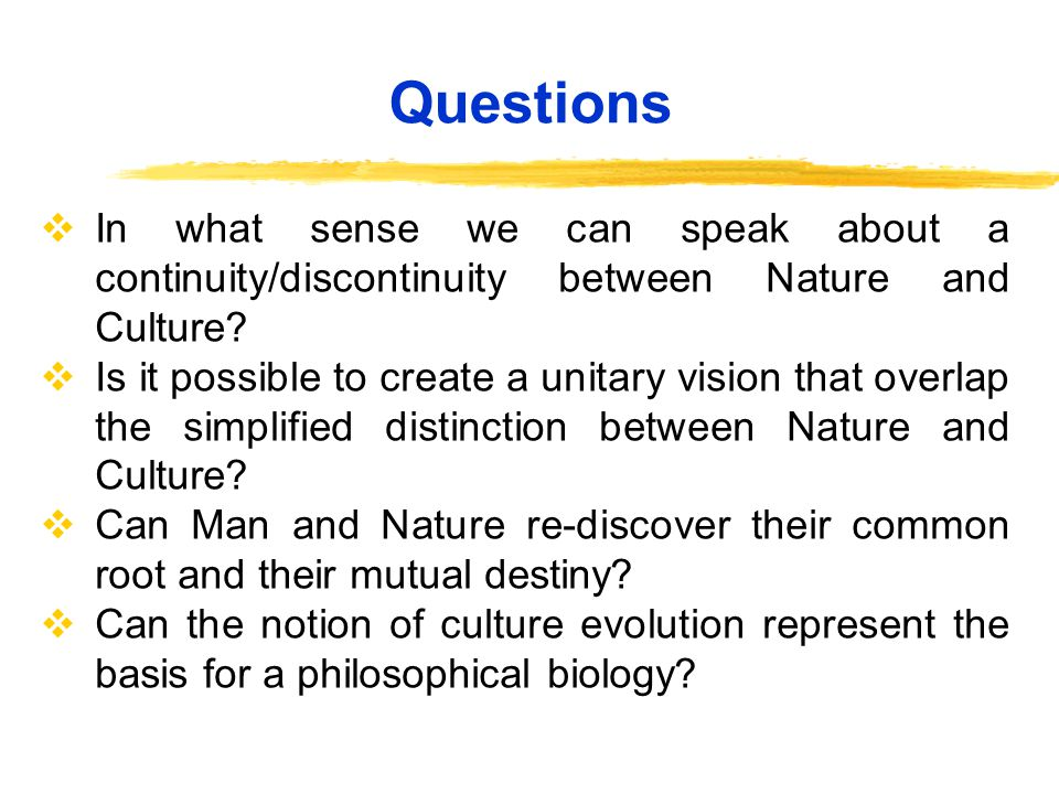 In what sense we can speak about a continuity/discontinuity between Nature and Culture.