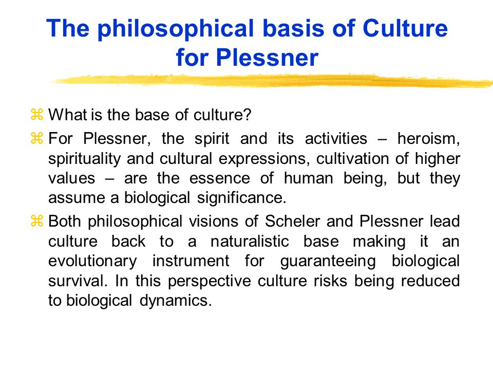 The philosophical basis of Culture for Plessner zWhat is the base of culture.