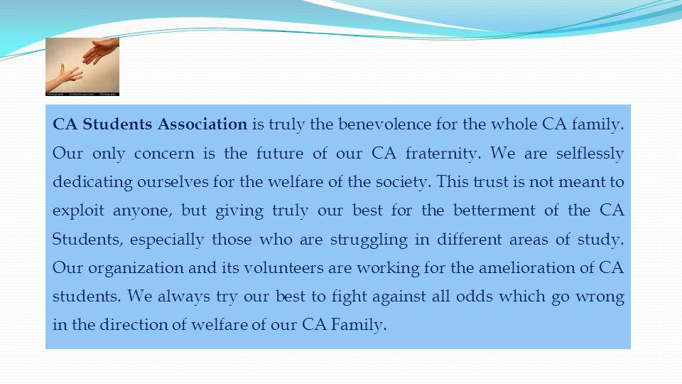 CA Students Association is truly the benevolence for the whole CA family.