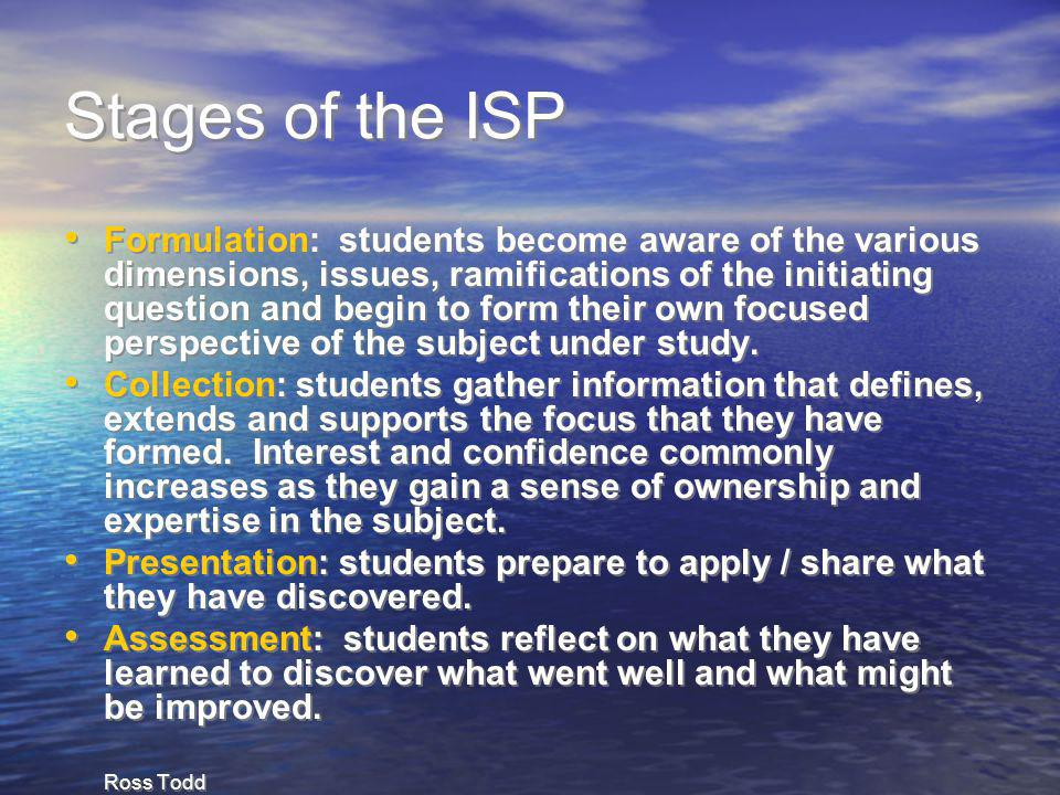Stages of the ISP Formulation: students become aware of the various dimensions, issues, ramifications of the initiating question and begin to form the
