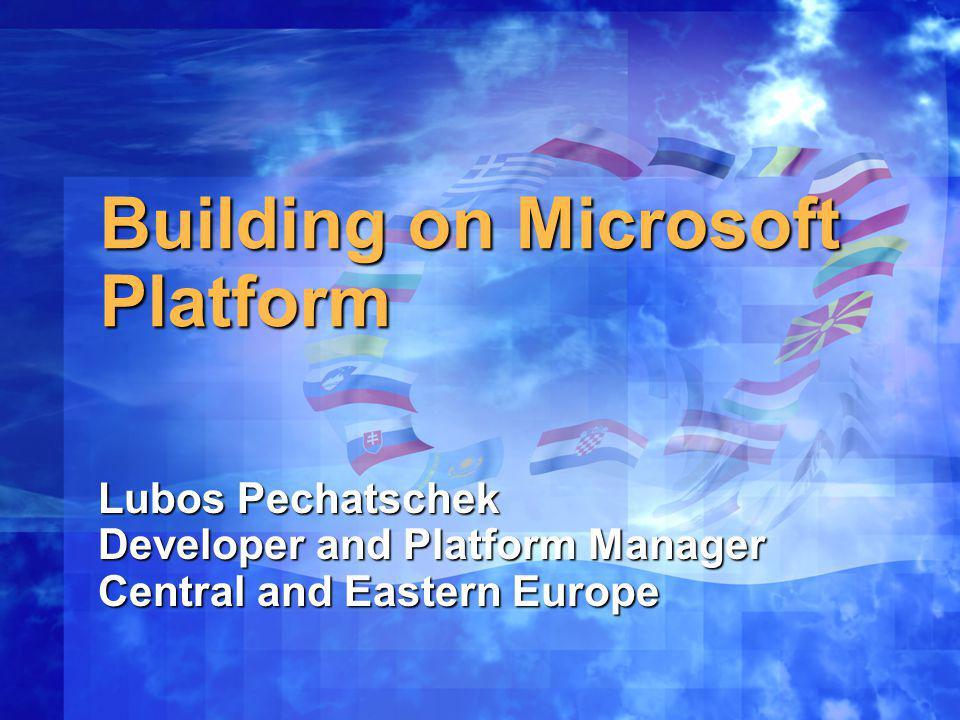 Building on Microsoft Platform Lubos Pechatschek Developer and Platform Manager Central and Eastern Europe