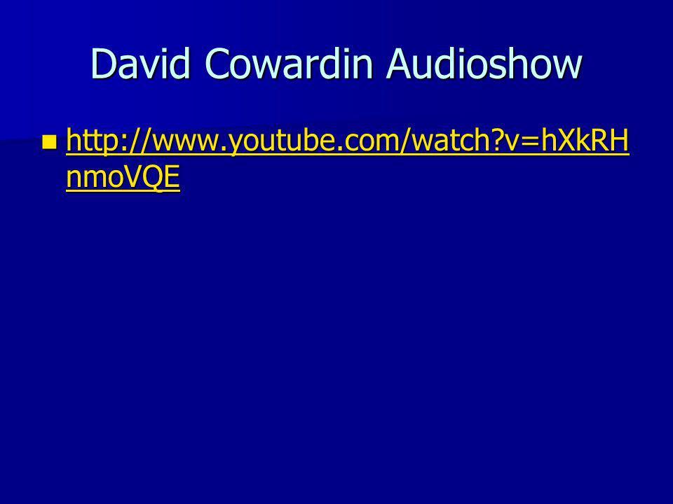 David Cowardin Audioshow http://www.youtube.com/watch v=hXkRH nmoVQE http://www.youtube.com/watch v=hXkRH nmoVQE http://www.youtube.com/watch v=hXkRH nmoVQE http://www.youtube.com/watch v=hXkRH nmoVQE