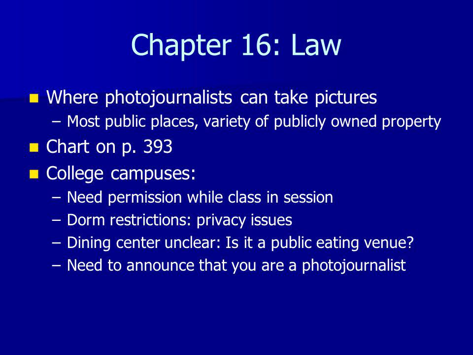 Chapter 16: Law Where photojournalists can take pictures – –Most public places, variety of publicly owned property Chart on p.