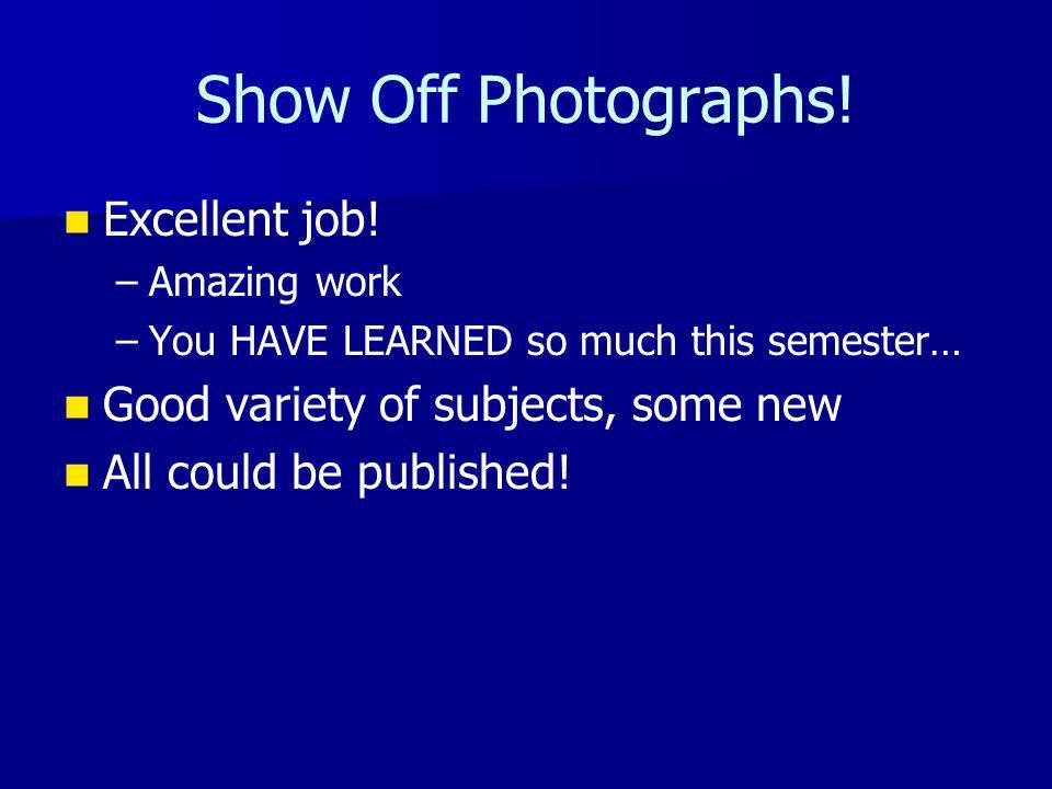 Show Off Photographs. Excellent job.
