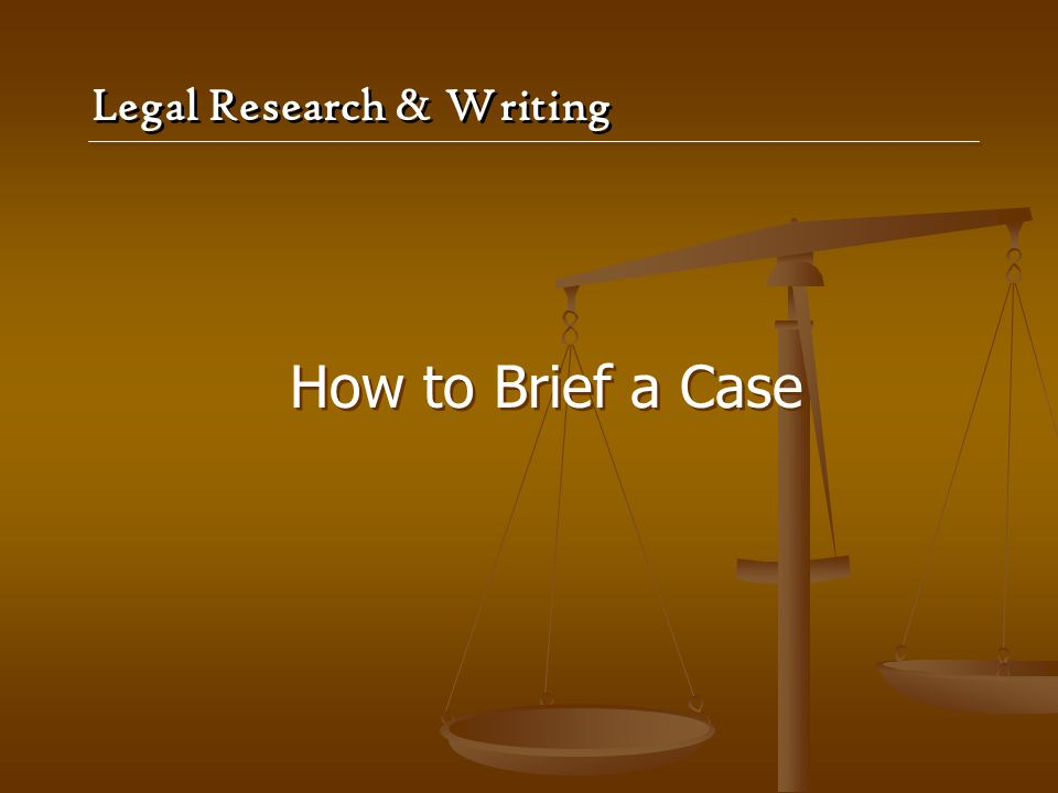 Legal Research & Writing How to Brief a Case