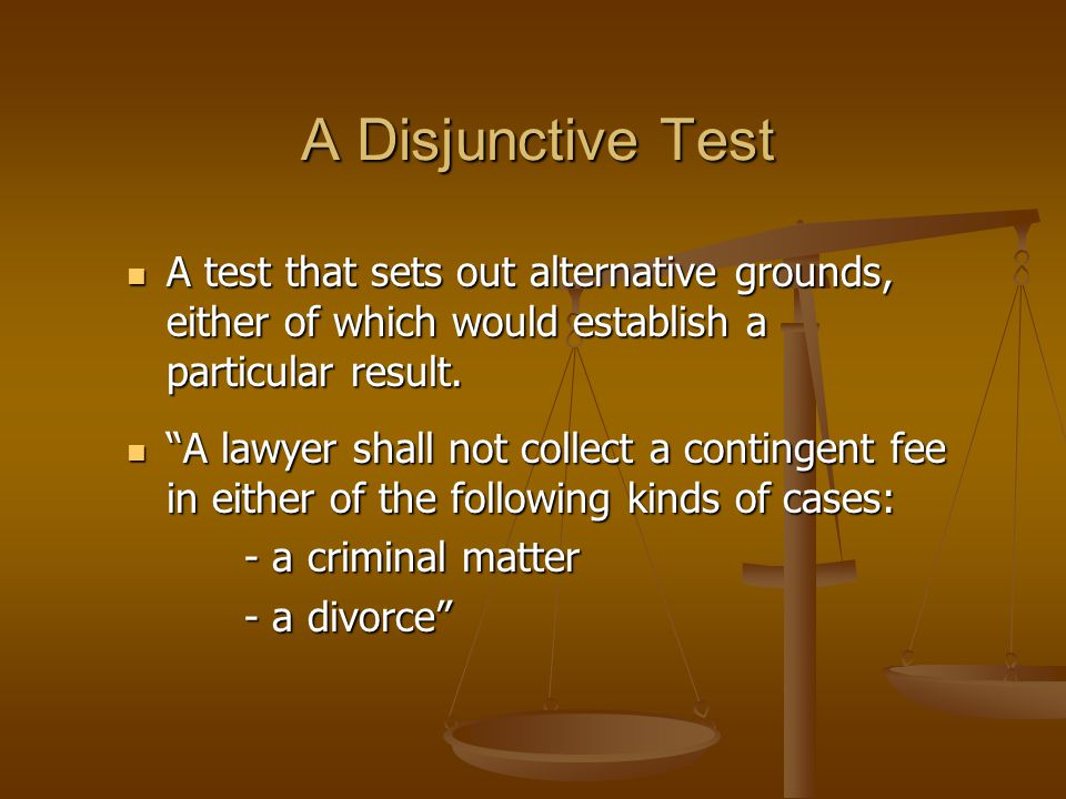 A Disjunctive Test A test that sets out alternative grounds, either of which would establish a particular result.
