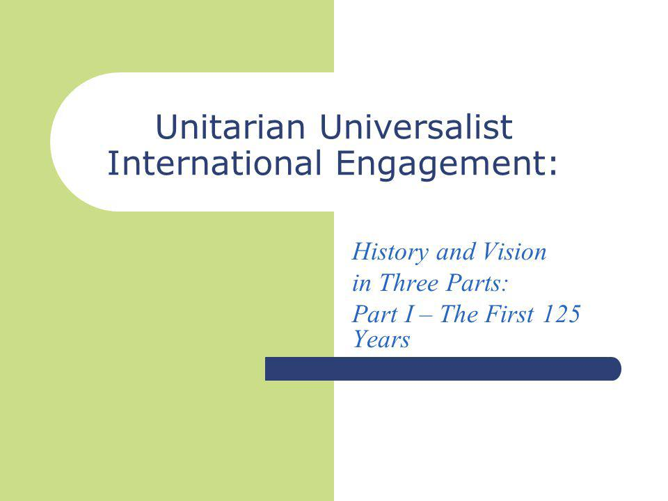 Unitarian Universalist International Engagement: History and Vision in Three Parts: Part I – The First 125 Years