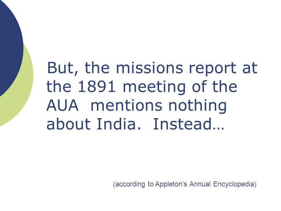 But, the missions report at the 1891 meeting of the AUA mentions nothing about India.