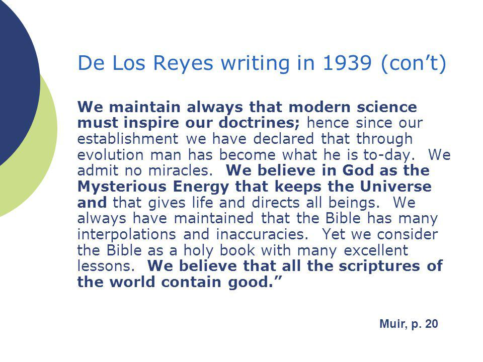 De Los Reyes writing in 1939 (cont) We maintain always that modern science must inspire our doctrines; hence since our establishment we have declared that through evolution man has become what he is to-day.