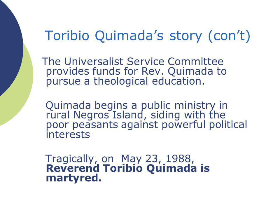 Toribio Quimadas story (cont) The Universalist Service Committee provides funds for Rev.