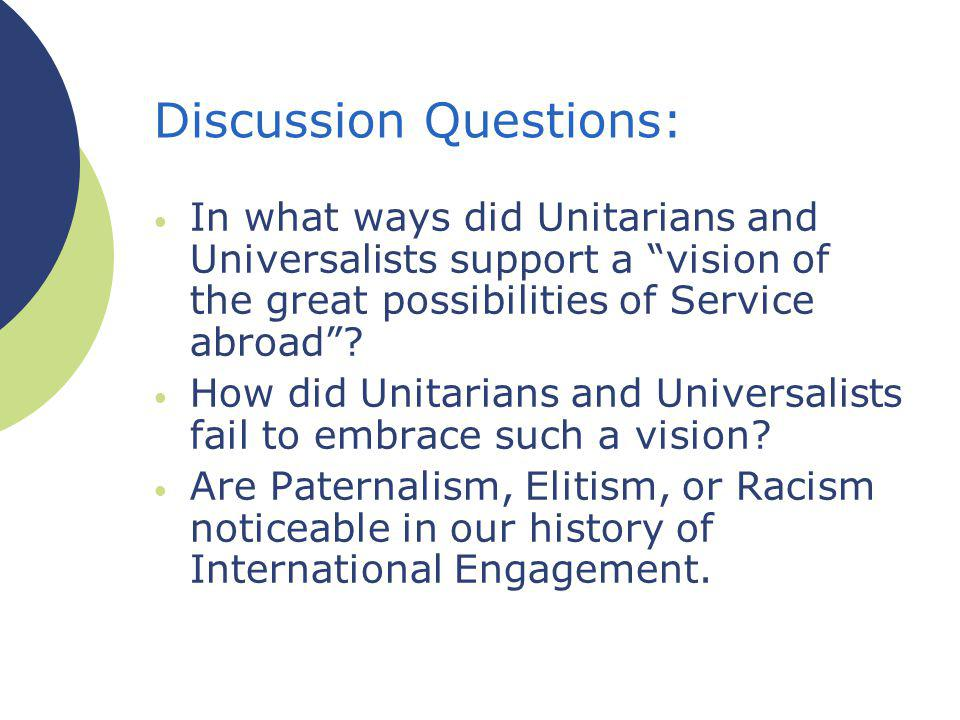 Discussion Questions: In what ways did Unitarians and Universalists support a vision of the great possibilities of Service abroad.