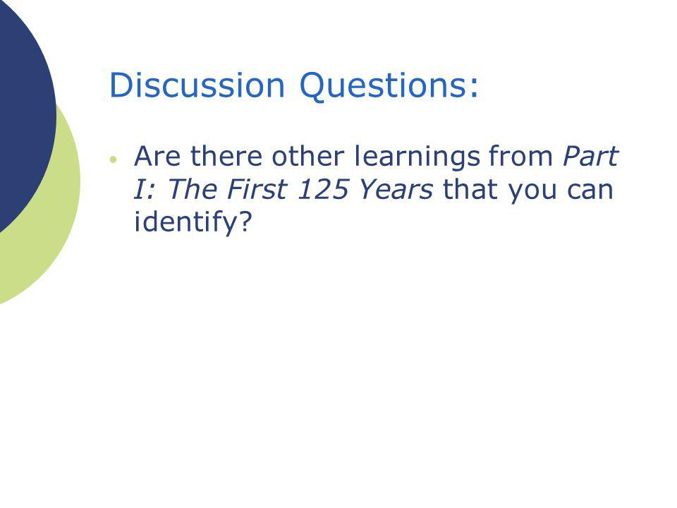 Discussion Questions: Are there other learnings from Part I: The First 125 Years that you can identify