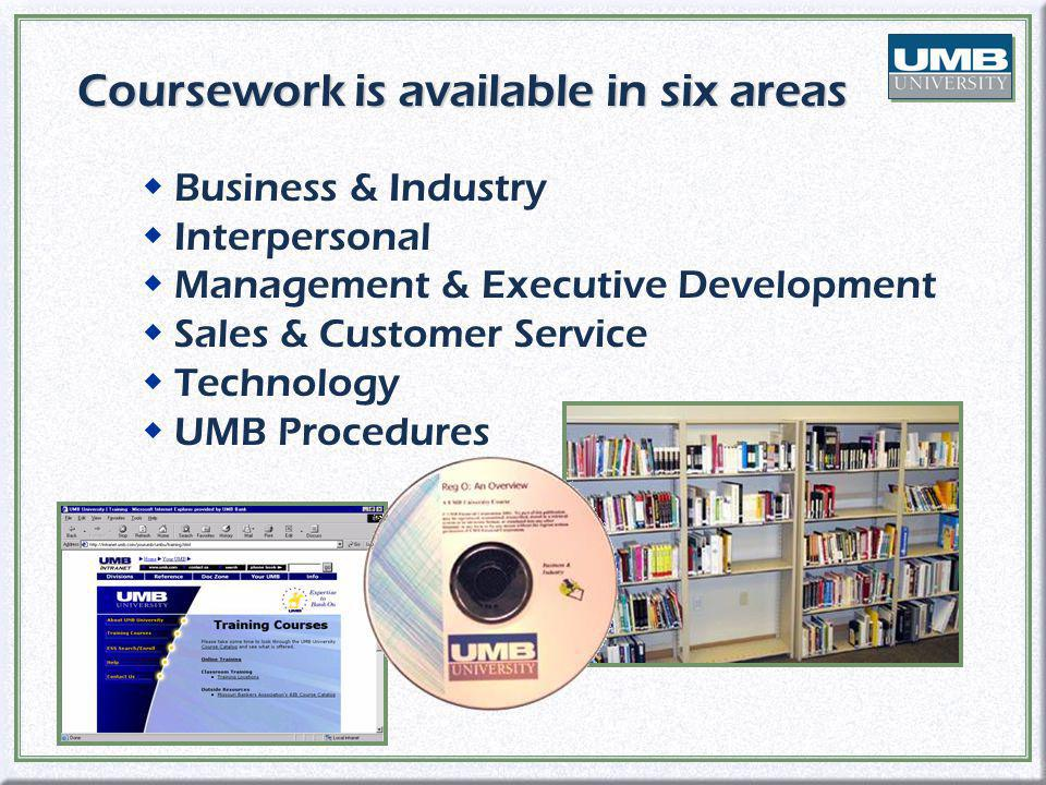 Coursework is available in six areas wBusiness & Industry wInterpersonal wManagement & Executive Development wSales & Customer Service wTechnology wUMB Procedures wBusiness & Industry wInterpersonal wManagement & Executive Development wSales & Customer Service wTechnology wUMB Procedures