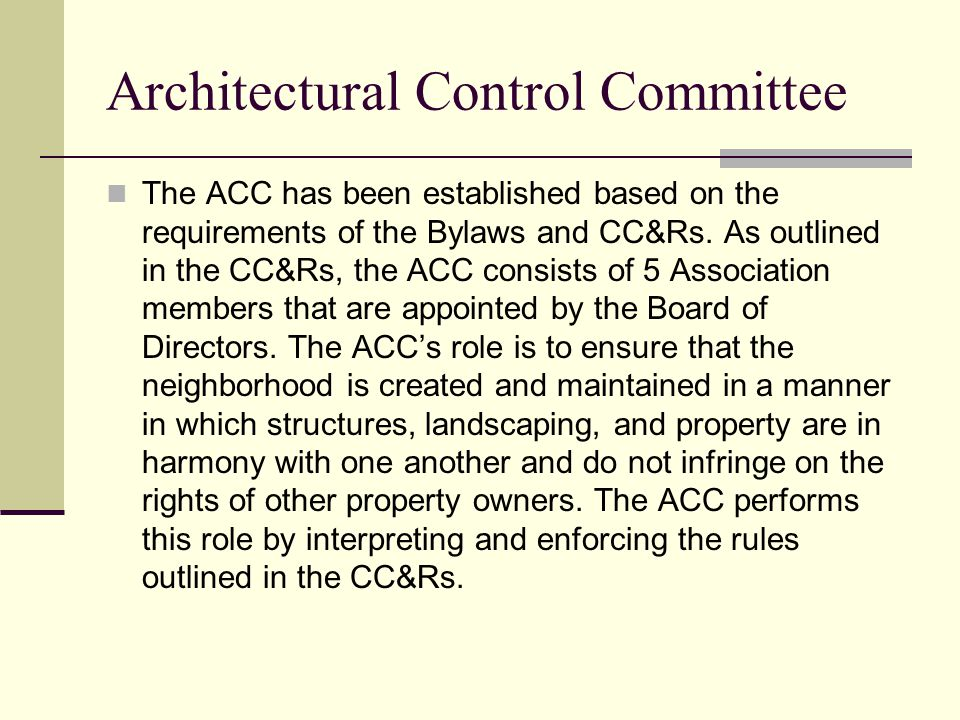 Architectural Control Committee The ACC has been established based on the requirements of the Bylaws and CC&Rs.