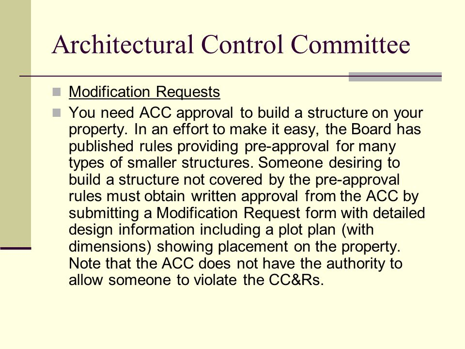 Architectural Control Committee Modification Requests You need ACC approval to build a structure on your property.