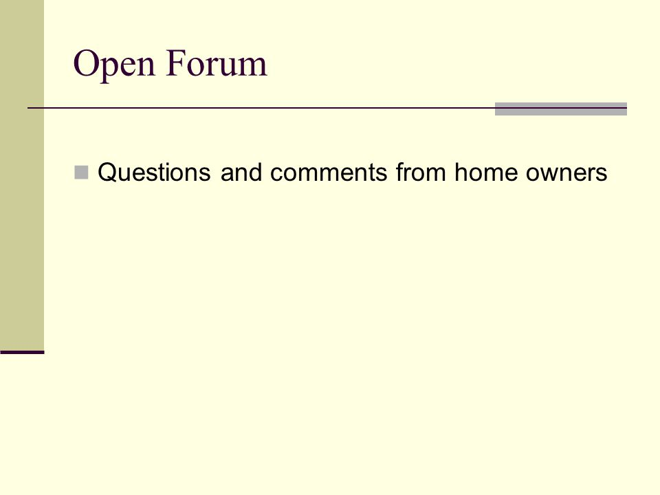 Open Forum Questions and comments from home owners