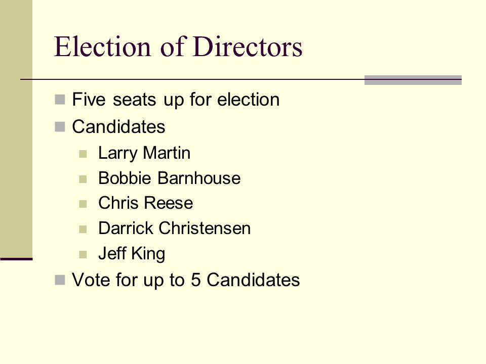 Election of Directors Five seats up for election Candidates Larry Martin Bobbie Barnhouse Chris Reese Darrick Christensen Jeff King Vote for up to 5 Candidates