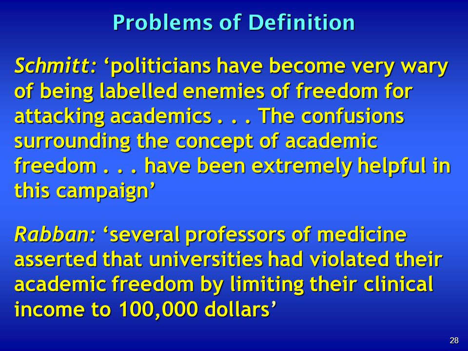 28 Problems of Definition Schmitt: politicians have become very wary of being labelled enemies of freedom for attacking academics...