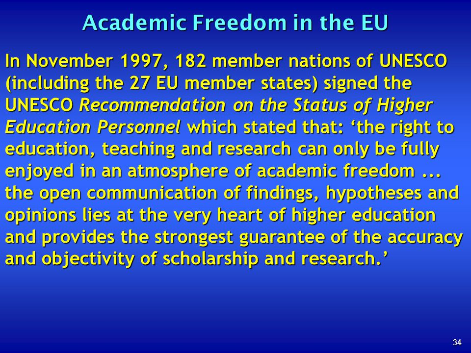 34 Academic Freedom in the EU In November 1997, 182 member nations of UNESCO (including the 27 EU member states) signed the UNESCO Recommendation on t