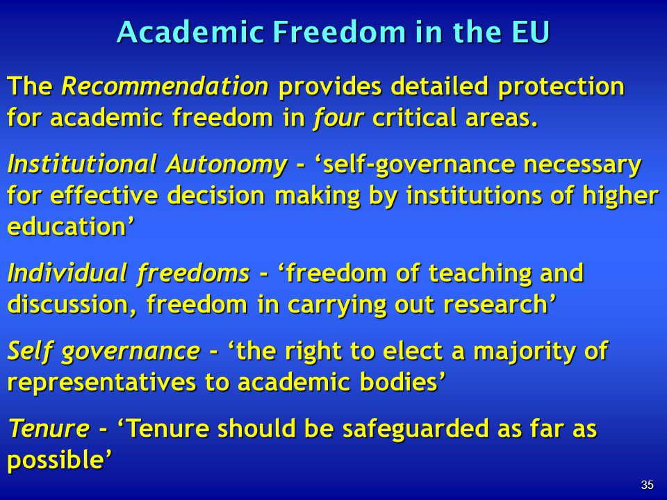 35 Academic Freedom in the EU The Recommendation provides detailed protection for academic freedom in four critical areas. Institutional Autonomy - se
