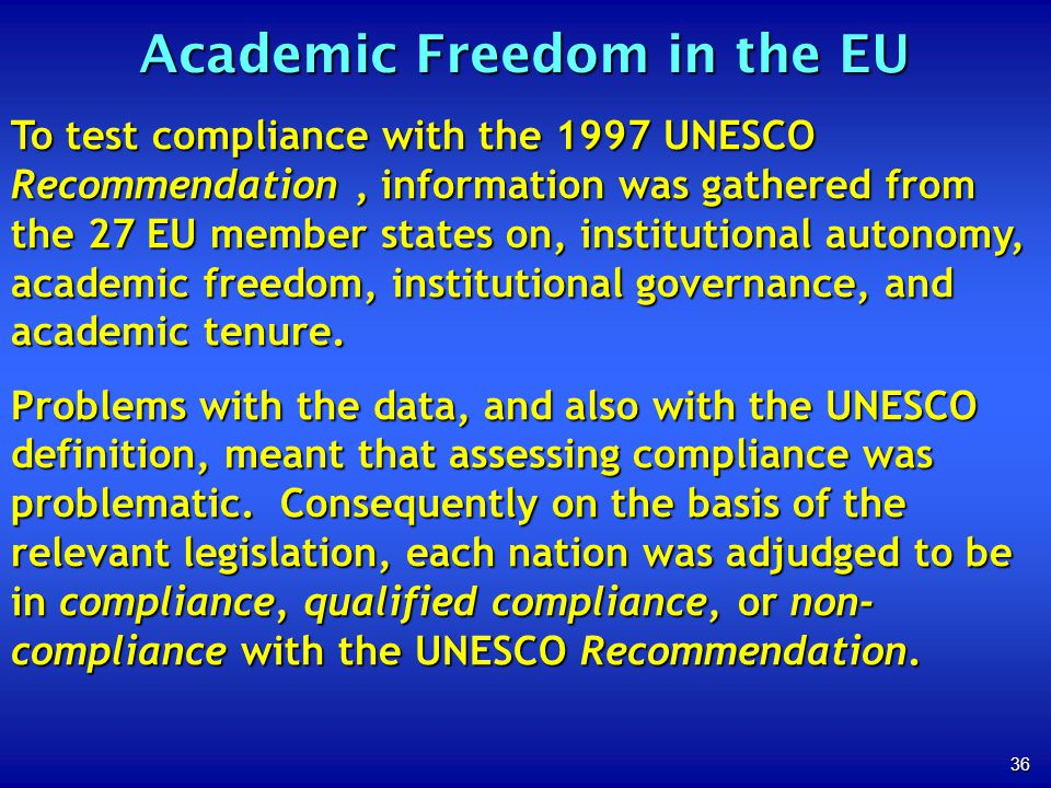 36 Academic Freedom in the EU To test compliance with the 1997 UNESCO Recommendation, information was gathered from the 27 EU member states on, instit