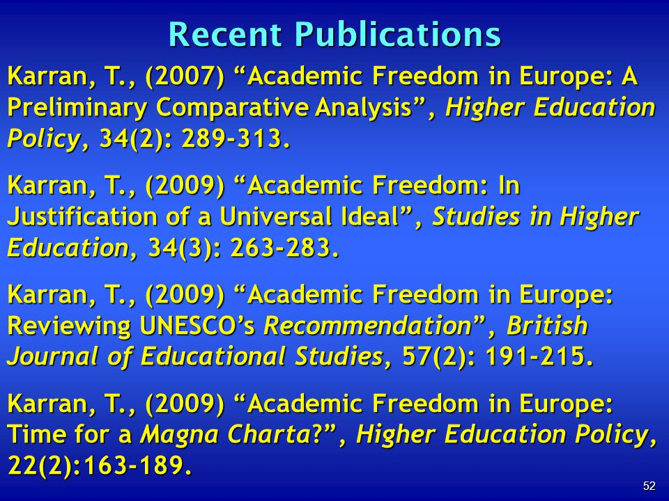 52 Recent Publications Karran, T., (2007) Academic Freedom in Europe: A Preliminary Comparative Analysis, Higher Education Policy, 34(2): 289-313.