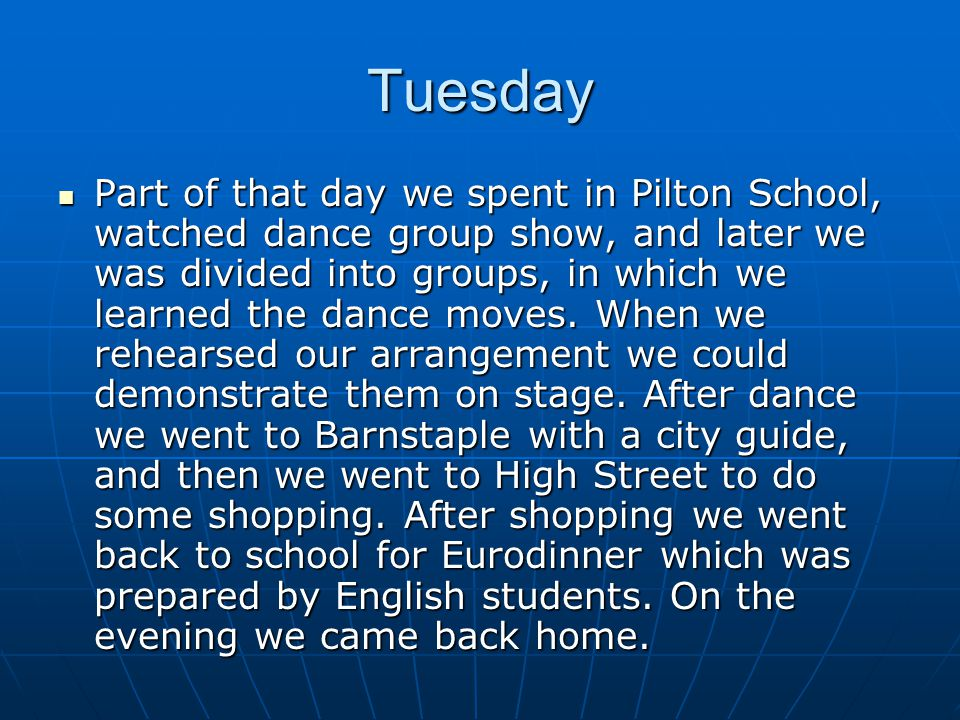 Tuesday Part of that day we spent in Pilton School, watched dance group show, and later we was divided into groups, in which we learned the dance moves.