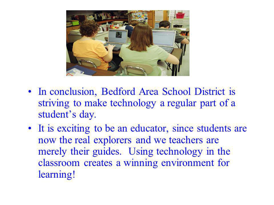 In conclusion, Bedford Area School District is striving to make technology a regular part of a students day.