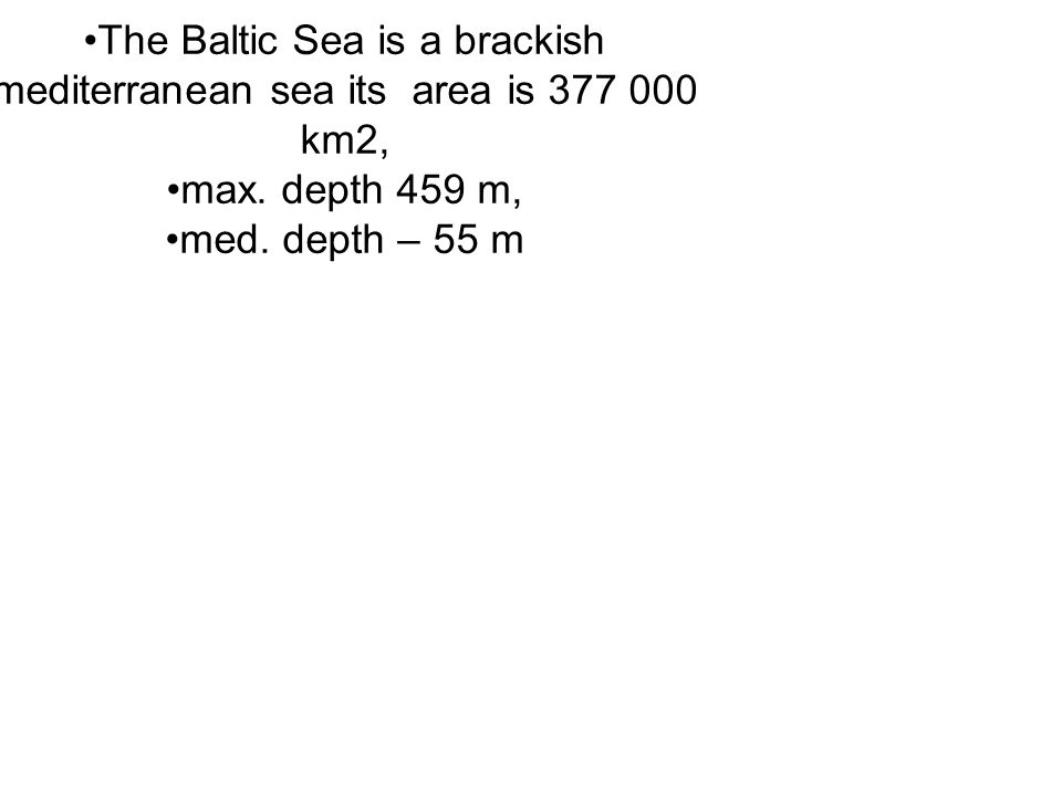 The Baltic Sea is a brackish mediterranean sea its area is 377 000 km2, max.
