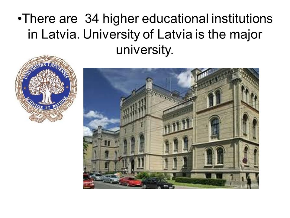 There are 34 higher educational institutions in Latvia.