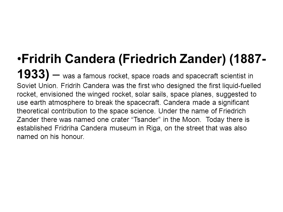 Fridrih Candera (Friedrich Zander) (1887- 1933) – was a famous rocket, space roads and spacecraft scientist in Soviet Union.