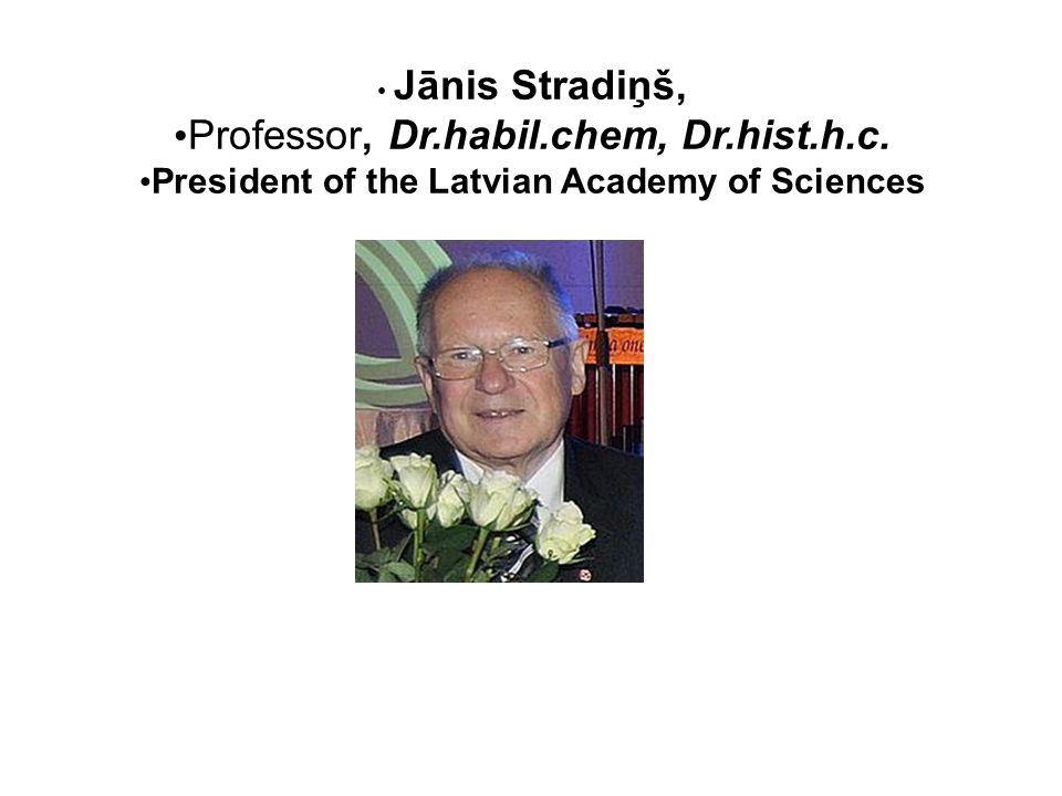 Jānis Stradiņš, Professor, Dr.habil.chem, Dr.hist.h.c. President of the Latvian Academy of Sciences