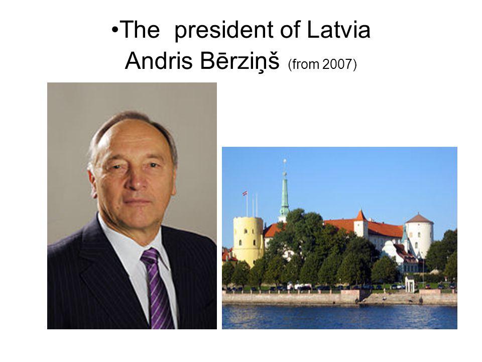 The president of Latvia Andris Bērziņš (from 2007)