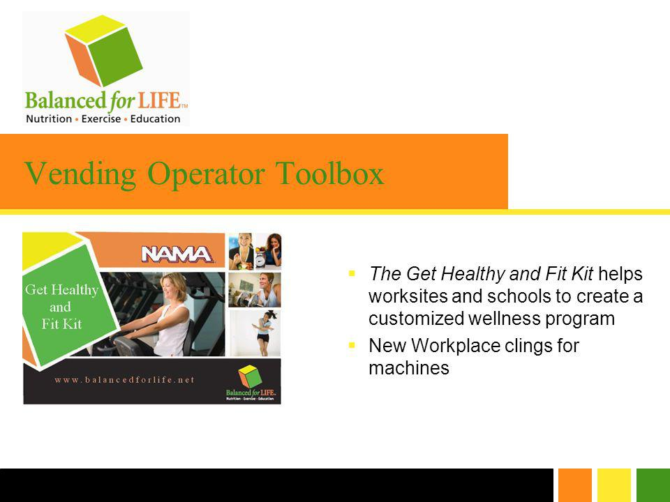 Vending Operator Toolbox The Get Healthy and Fit Kit helps worksites and schools to create a customized wellness program New Workplace clings for machines