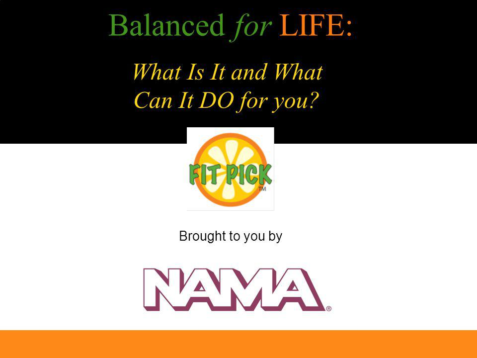 Balanced for LIFE: Brought to you by What Is It and What Can It DO for you