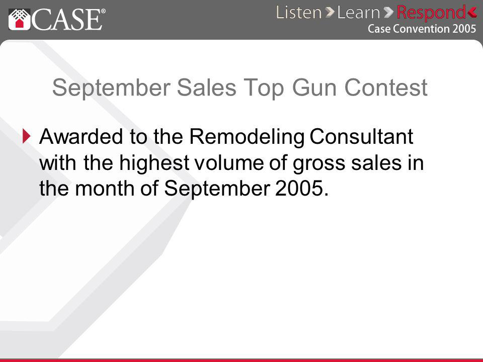 September Sales Top Gun Contest Awarded to the Remodeling Consultant with the highest volume of gross sales in the month of September 2005.