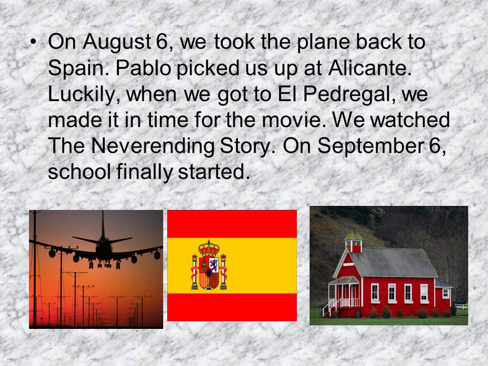 On August 6, we took the plane back to Spain. Pablo picked us up at Alicante.