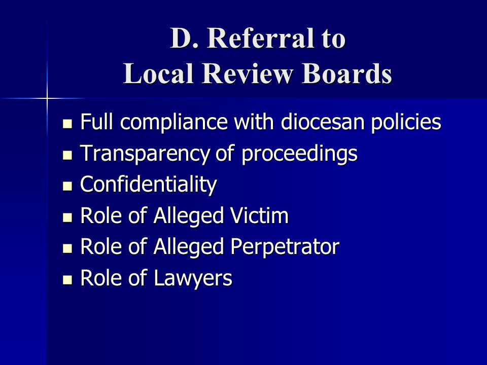D. Referral to Local Review Boards Full compliance with diocesan policies Full compliance with diocesan policies Transparency of proceedings Transpare