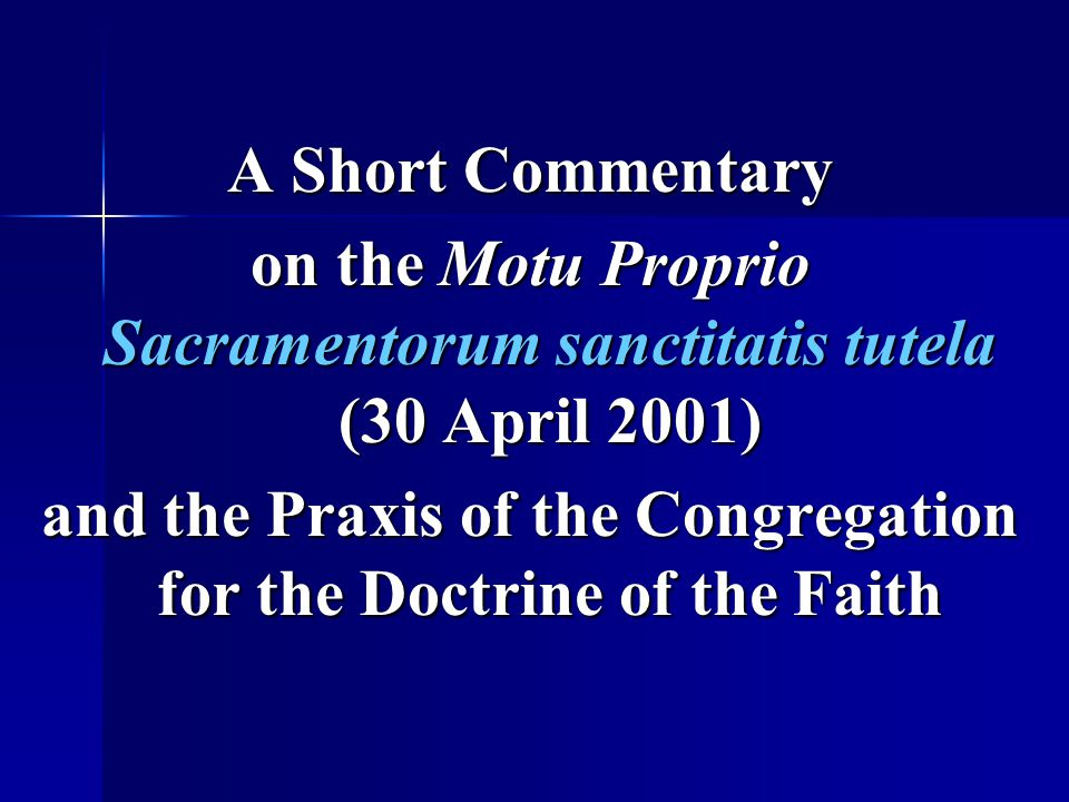 A Short Commentary on the Motu Proprio Sacramentorum sanctitatis tutela (30 April 2001) and the Praxis of the Congregation for the Doctrine of the Fai