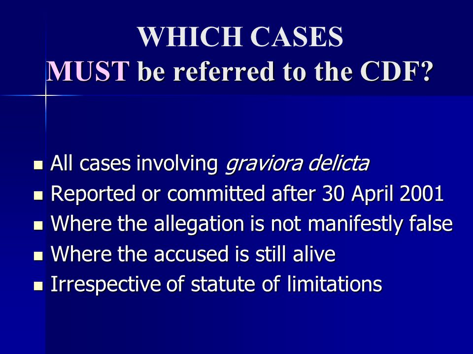 MUST be referred to the CDF? WHICH CASES MUST be referred to the CDF? All cases involving graviora delicta All cases involving graviora delicta Report