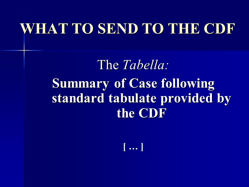 WHAT TO SEND TO THE CDF The Tabella: Summary of Case following standard tabulate provided by the CDF [ … ]