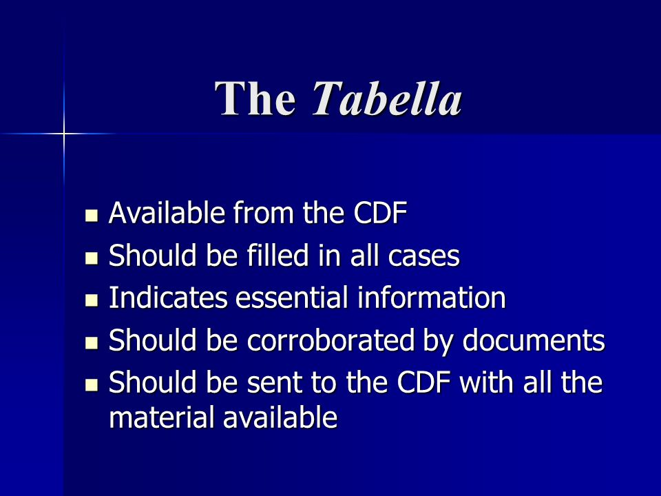 The Tabella Available from the CDF Available from the CDF Should be filled in all cases Should be filled in all cases Indicates essential information