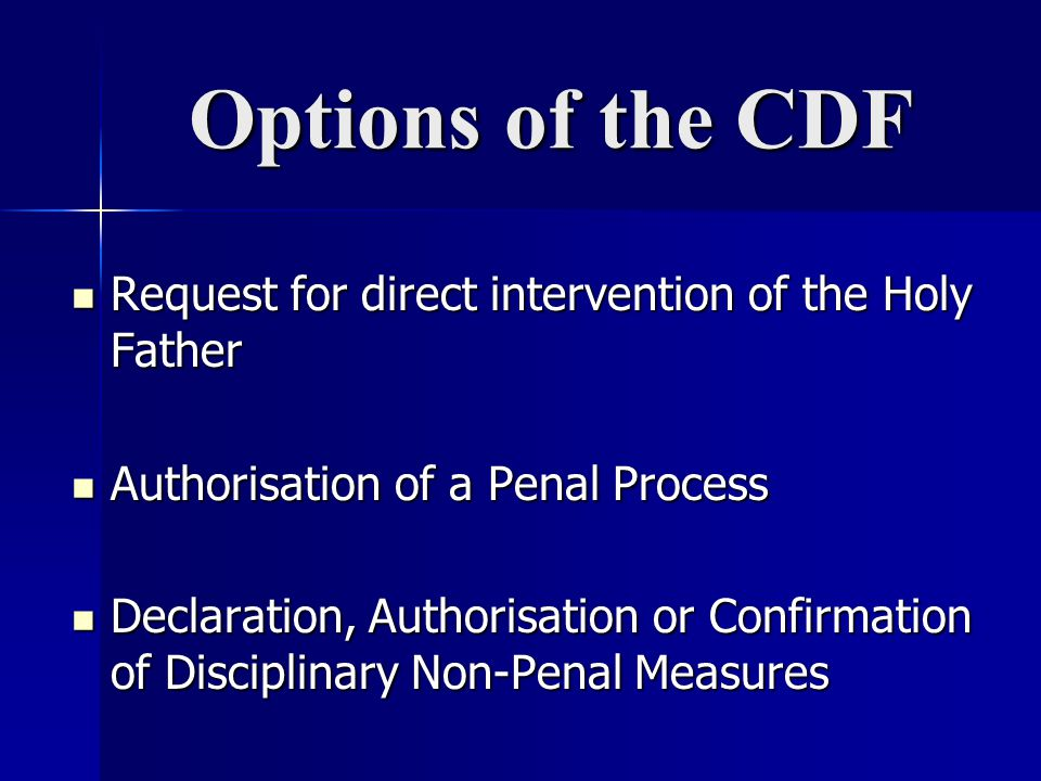 Options of the CDF Request for direct intervention of the Holy Father Request for direct intervention of the Holy Father Authorisation of a Penal Proc