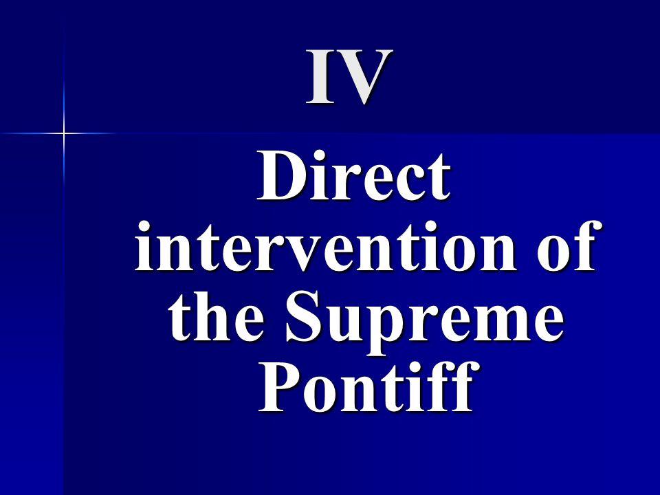 IV Direct intervention of the Supreme Pontiff