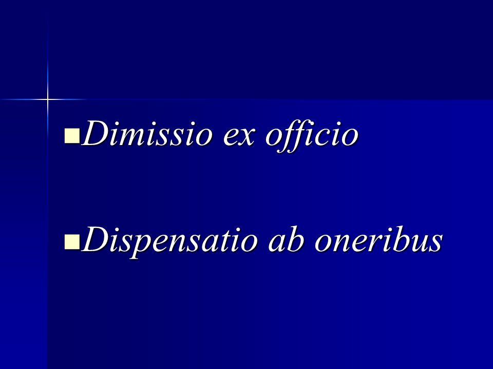 Dimissio ex officio Dimissio ex officio Dispensatio ab oneribus Dispensatio ab oneribus