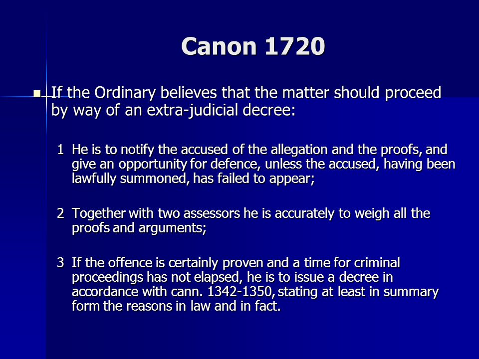 Canon 1720 If the Ordinary believes that the matter should proceed by way of an extra-judicial decree: If the Ordinary believes that the matter should