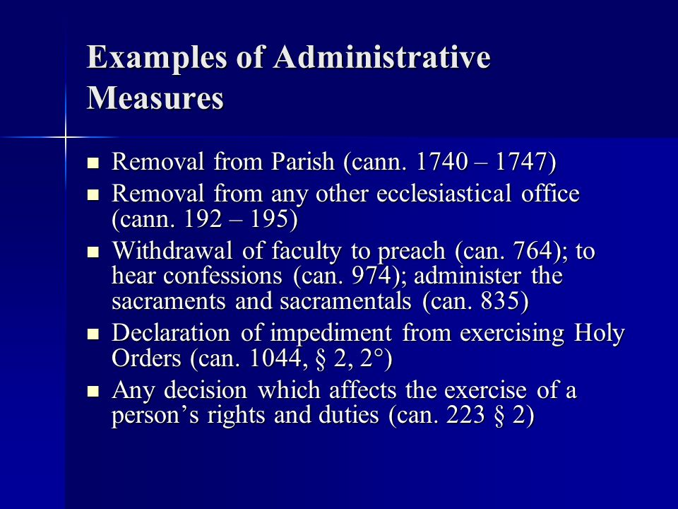 Examples of Administrative Measures Removal from Parish (cann. 1740 – 1747) Removal from Parish (cann. 1740 – 1747) Removal from any other ecclesiasti