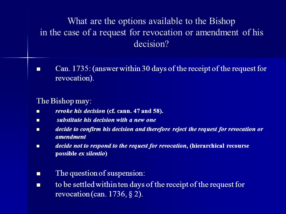 What are the options available to the Bishop in the case of a request for revocation or amendment of his decision? Can. 1735: (answer within 30 days o