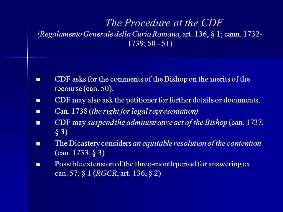 The Procedure at the CDF (Regolamento Generale della Curia Romana, art. 136, § 1; cann. 1732- 1739; 50 - 51) CDF asks for the comments of the Bishop o