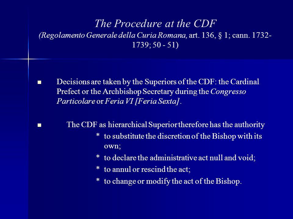 The Procedure at the CDF (Regolamento Generale della Curia Romana, art. 136, § 1; cann. 1732- 1739; 50 - 51) Decisions are taken by the Superiors of t